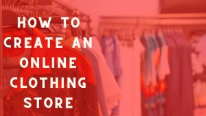 How to Create an Online Clothing Store